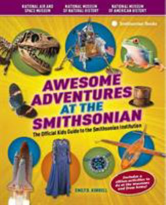 Awesome Adventures at the Smithsonian: The Official Kids Guide to the Smithsonian Institution 9781588343499