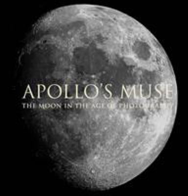 Apollos Muse: The Moon in the Age of Photography