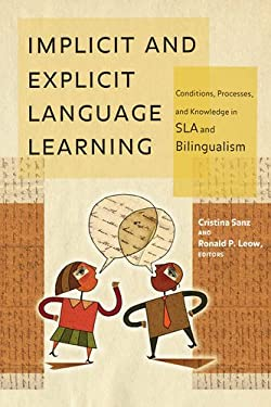 Implicit and Explicit Language Learning: Conditions, Processes, and Knowledge in SLA and Bilingualism 9781589017290