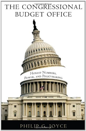 The Congressional Budget Office: Honest Numbers, Power, and Policymaking 9781589017573
