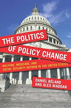 The Politics of Policy Change: Welfare, Medicare, and Social Security Reform in the United States 9781589018846