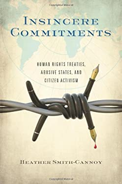 Insincere Commitments: Human Rights Treaties, Abusive States, and Citizen Activism 9781589018877