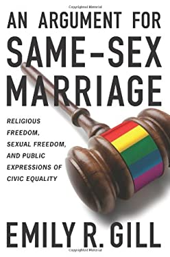 An Argument for Same-Sex Marriage: Religious Freedom, Sexual Freedom, and Public Expressions of Civic Equality 9781589019201