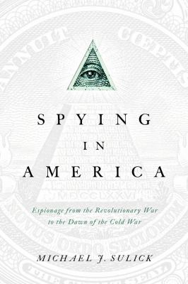 Spying in America: Espionage from the Revolutionary War to the Dawn of the Cold War 9781589019263