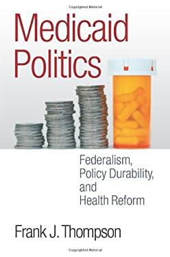 Medicaid Politics: Federalism, Policy Durability, and Health Reform