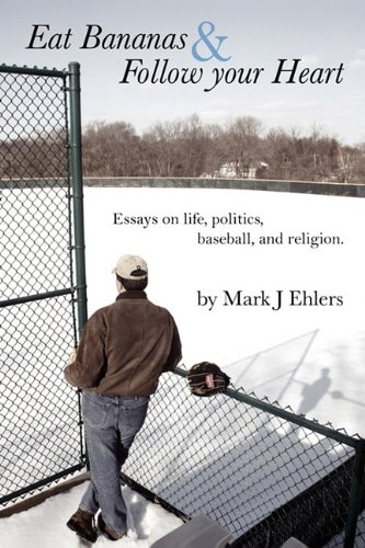 Eat Bananas and Follow Your Heart: Essays on Life, Politics, Baseball and Religion 9781589099135