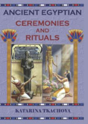 Ancient Egyptian Ceremonies and Rituals 9781589099876