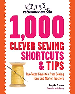 Patternreview.com 1,000 Clever Sewing Shortcuts and Tips: Top-Rated Favorites from Sewing Fans and Master Teachers 9781589235021