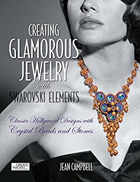Creating Glamorous Jewelry with Swarovski Elements: Classic Hollywood Designs with Crystal Beads and Stones 9781589235410