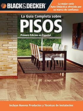 La Guia Completa Sobre Pisos: Incluye Nuevos Productos y Tecnicas de Instalacion 9781589235472