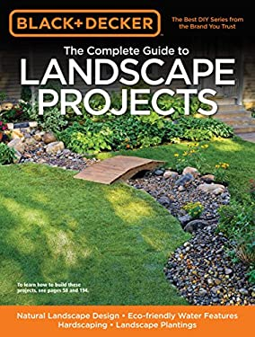 The Complete Guide to Landscape Projects: Natural Landscape Design, Eco-Friendly Water Features, Hardscaping, Landscape Plantings 9781589235649