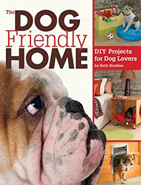 The Dog Friendly Home: DIY Projects for Dog Lovers 9781589235663