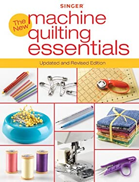 Singer New Machine Quilting Essentials: Updated and Revised Edition 9781589235700