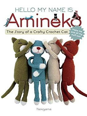 Hello My Name Is Amineko: The Story of a Crafty Crochet Cat 9781589235717