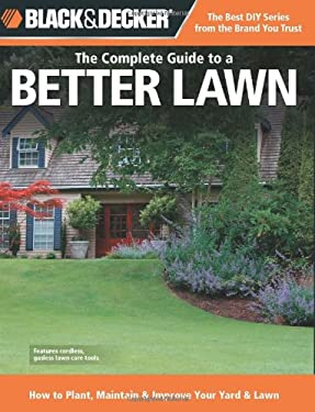 Black & Decker: The Complete Guide to a Better Lawn: How to Plant, Maintain & Improve Your Yard & Lawn 9781589236004