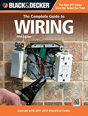 Black & Decker: The Complete Guide to Wiring: Current with 2011-2013 Electrical Codes [With DVD]