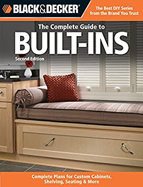 Black & Decker: The Complete Guide to Built-Ins: Complete Plans for Custom Cabinets, Shelving, Seating & More 9781589236028