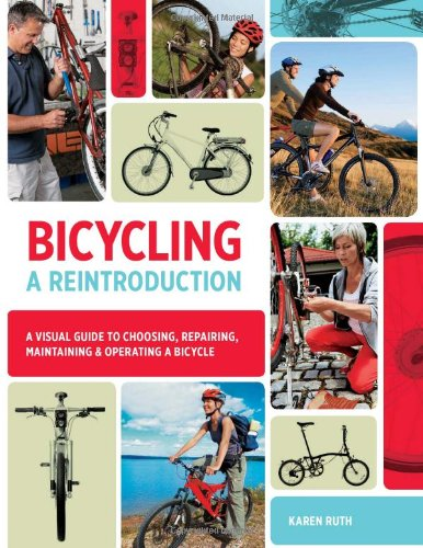 Bicycling: A Reintroduction: A Visual Guide to Choosing, Repairing, Maintaining & Operating a Bicycle 9781589236042