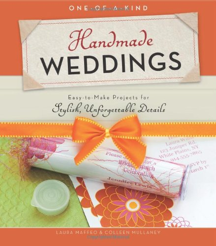 One-Of-A-Kind Handmade Weddings: Easy-To-Make Projects for Stylish, Unforgettable Details 9781589236103