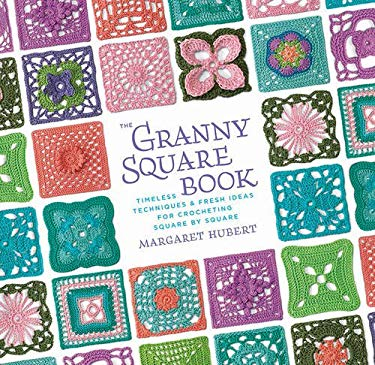 The Granny Square Book: Timeless Techniques and Fresh Ideas for Crocheting Square by Square 9781589236387