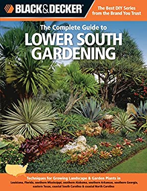 Black & Decker the Complete Guide to Lower South Gardening: Techniques for Growing Landscape & Garden Plants in Louisiana, Florida, Southern Mississip 9781589236530