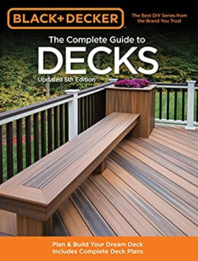The Complete Guide to Decks: Plan & Build Your Dream Deck Includes Complete Deck Plans 9781589236592