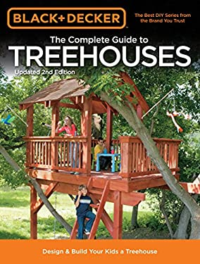 Black & Decker the Complete Guide to Treehouses, 2nd Edition: Design & Build Your Kids a Treehouse 9781589236615