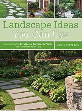 Landscape Ideas You Can Use: How to Choose Structures, Surfaces & Plants That Transform Your Yard 9781589237018