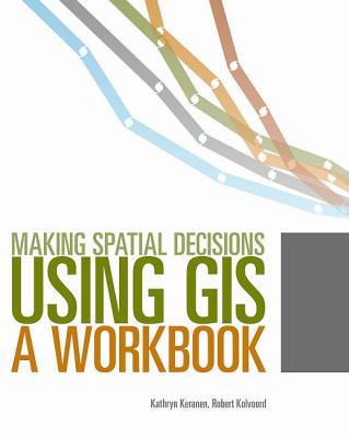 Making Spatial Decisions Using GIS: A Workbook [With DVD] 9781589482807