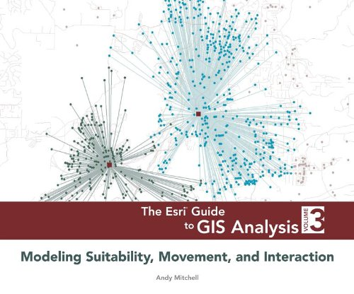 The ESRI Guide to GIS Analysis, Volume 3: Modeling Suitability, Movement, and Interaction 9781589483057
