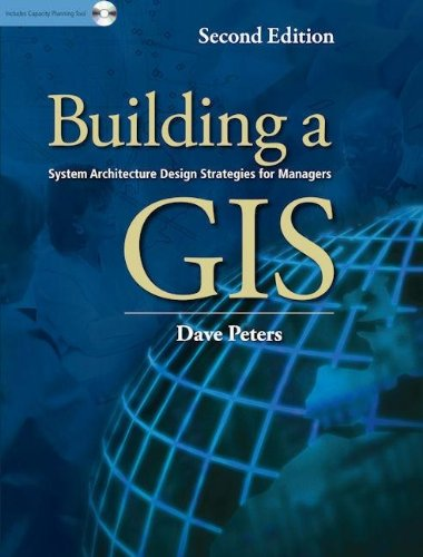 Building a GIS: System Architecture Design Strategies for Managers 9781589483071