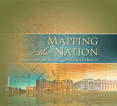 Mapping the Nation: Government and Technology Making a Difference 9781589483156