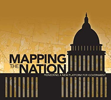 Mapping the Nation: Pioneering a New Platform for Government 9781589483347