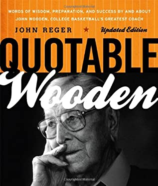 Quotable Wooden: Words of Wisdom, Preparation, and Success by and about John Wooden, College Basketball's Greatest Coach 9781589796416