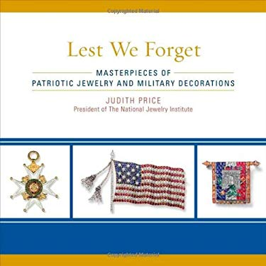 Lest We Forget: Masterpieces of Patriotic Jewelry and Military Decorations 9781589796867