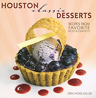 Houston Classic Desserts: Recipes from Favorite Restaurants 9781589808362