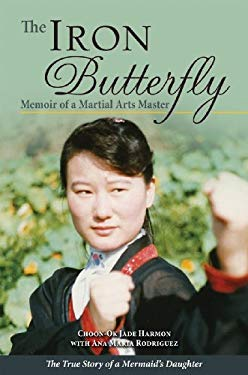 The Iron Butterfly: Memoir of a Martial Arts Master: The True Story of a Mermaid's Daughter 9781589808904