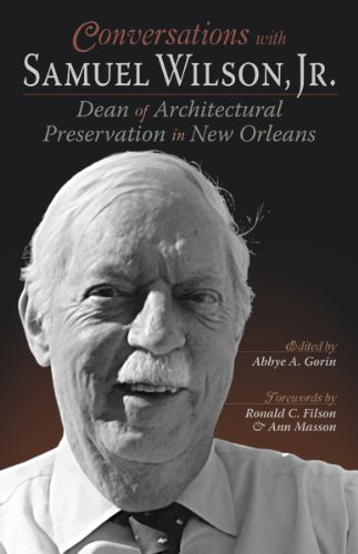 Conversations with Samuel Wilson, Jr.: Dean of Architectural Preservation in New Orleans