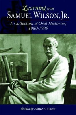 Learning from Samuel Wilson, JR.: A Collection of Oral Histories, 1980-1989