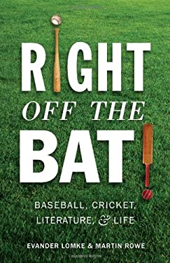 Right Off the Bat: Baseball, Cricket, Literature, and Life 9781589880696