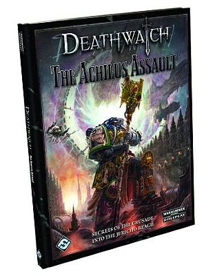 Deathwatch: The Achilus Assault: Roleplaying in the Grim Darkness of the 41st Millennium 9781589947832