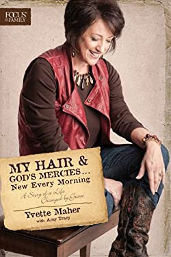 My Hair and God's Mercies . . . New Every Morning: A Story of a Life Changed by Grace 9781589976894