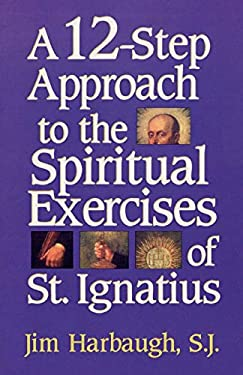 A 12-Step Approach to the Spiritual Exercises of St. Ignatius 9781580510080