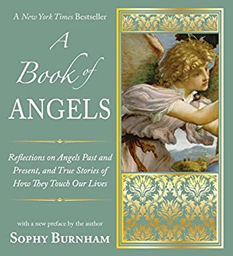A Book of Angels: Reflections on Angels Past and Present, and True Stories of How They Touch Our Lives 9781585428779