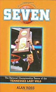 A Celebration of Excellence: Seven: The National Championship of the Tennessee Lady Vols 9781581826258