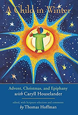 A Child in Winter: Advent, Christmas, and Epiphany with Caryll Houselander 9781580510851
