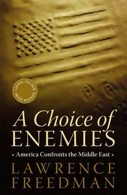A Choice of Enemies: America Confronts the Middle East 9781586487010