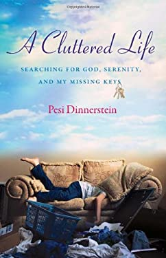 A Cluttered Life: My Search for God, Serenity, and My Missing Keys 9781580053105