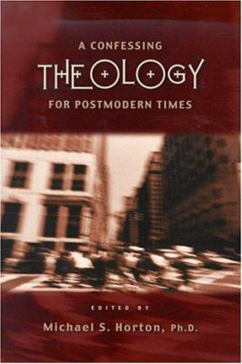 A Confessing Theology for Postmodern Times 9781581341027