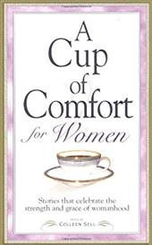 A Cup of Comfort for Women: Stories That Celebrate the Strength and Grace of Womanhood 7142055